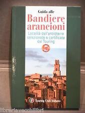 GUIDA ALLE BANDIERE ARANCIONI AA VV Touring Club Italiano 2005 Libro Viaggi di