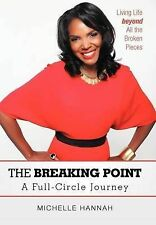 The Breaking Point: A Full-Circle Journey: Living Life Beyond All the Broken Pie