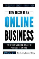 How to Start an Online Business: and Get Website Traffic Within 48 Hours : Th...