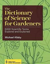 The Dictionary of Science for Gardeners by Michael Allaby (Hardback, 2015)
