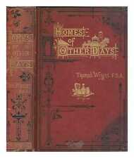 Homes of other days: a history of domestic manners and sentiments in England,.