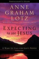 Expecting to See Jesus Participant's Guide : A Wake-Up Call for God's People...