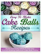 Easy to Make Cake Balls Recipes : Quick and Easy Ideas to Get You Started...