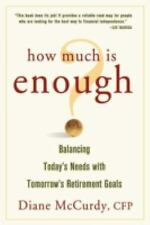 How Much Is Enough : Balancing Today's Needs with Tomorrow's Retirement Goals...