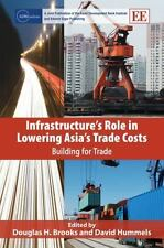 Infrastructure's Role in Lowering Asia's Trade Costs: Building for Trade (ADBI S
