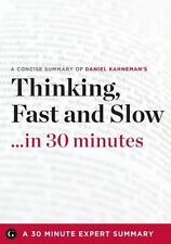 Thinking, Fast and Slow by Daniel Kahneman (30 Minute Expert Summary) by 30 Min
