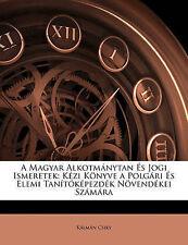 A Magyar Alkotmánytan És Jogi Ismeretek: Kézi Könyve a Polgári És Elemi Tanítóké