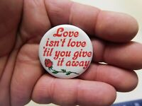 """Love Isn't Love Till You Give... Vintage 1.57"""" Slogan/Saying Pin-Back Button NOS"""