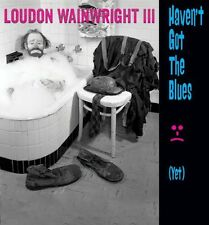 Loudon Wainwright II - Haven't Got the Blues (Yet) [New CD] UK - Import