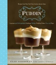 Puddin': Luscious and Unforgettable Puddings, Parfaits, Pudding Cakes, Pies, and