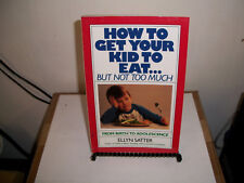 How to Get Your Kid to Eat... But Not Too Much : From Birth to Adolescence by El