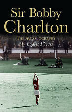 My England Years: The Autobiography by Sir Bobby Charlton (Hardback, 2008)