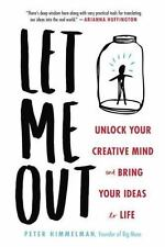 Let Me Out : Unlock Your Mind and Bring Your Creative Ideas to Life by Peter...