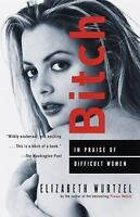 Bitch: In Praise of Difficult Women Wurtzel, Elizabeth Paperback