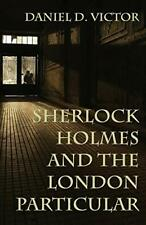 Sherlock Holmes and the London Particular by Daniel D Victor New Paperback Book