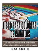 Libro para Colorear de Caballos : Libro para Colorear de un Adulto con una...