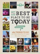 Lonely Planet: The Best Place to Be Today : 365 Things to Do and the Perfect...