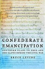 Confederate Emancipation: Southern Plans to Free and Arm Slaves During the Civil