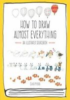 How to Draw Almost Everything: An Illustrated Sourcebook: By Miyata, Chika