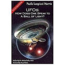 UFOs: How Does One Speak to a Ball of Light? by Paola Harris (2012, Paperback)