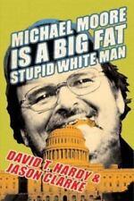 Michael Moore Is a Big Fat Stupid White Man by David T. Hardy - Jason Clarke HC