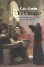 Cathars : The Most Successful Heresay of the Middle Ages by Martin, Sean