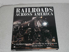 Railroads Across America : A Celebration of 150 Years of Railroading by Mike...