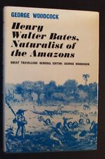 George Woodcock - Henry Walter Bates - Naturalist Of The Amazons - hbdj 1969