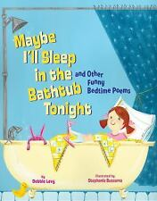 Maybe I'll Sleep in the Bathtub Tonight: and Other Funny Bedtime Poems by Levy,