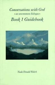 Conversations with God, Book 1 Guidebook: An Uncommon Dialogue by Neale Donald W