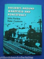 Railways around Wakefield & Pontefract  John Fairline    Signed 1st Edition 1984