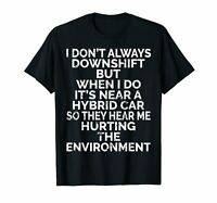 I Don't Always Downshift Shirt Sarcastic Car Truck Lover