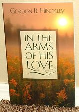 IN THE ARMS OF HIS LOVE by Gordon Hinckley 2007 1STED LDS MORMON PAMPHLET