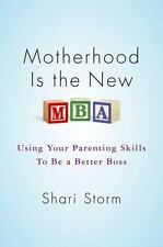 Motherhood Is the New MBA: Using Your Parenting Skills to Be a Better Boss, Stor