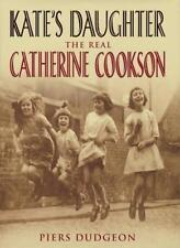 Kate's Daughter: The Real Catherine Cookson By Piers Dudgeon. 9780593051412