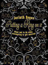 Putting a Ring on it: What Not to Do When Attempting to Get Married by Jarlath R