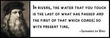 Wall Quote - LEONARDO DA VINCI - In Rivers, the Water That You Touch is the las