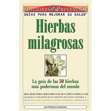 Hierbas Milagrosas : La Guia de las 50 Hierbas Mas Poderosas del Mundo by...