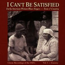 I Can't Be Satisfied: Early American Women Blues Singers, Vol. 1: Country by Various Artists (CD, Mar-1997, Yazoo)