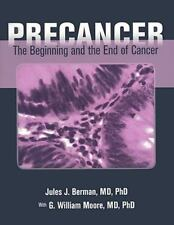 Precancer: The Beginning And The End Of Cancer, Berman, Jules J., Very Good Book