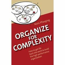 Organize for Complexity: How to Get Life Back Into Work to Build the High-Perfor