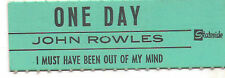 STICKER JUKE BOX - JOHN ROWLES - ONE DAY - I MUST HAVE BEEN OUT OF MY MIND