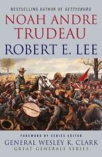 Robert E. Lee: Lessons In Leadership (great Generals): By Noah Andre Trudeau
