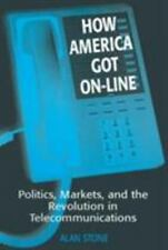 How America Got On-line: Politics, Markets, and the Revolution in Telecommunicat
