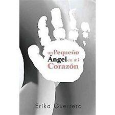 Un Peque�O �Ngel en Mi Coraz�N by Erika Guerrero (2012, Paperback)