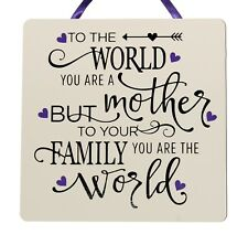 To the world you are a mother... - Handmade Wooden Plaque Mother's Day Gift