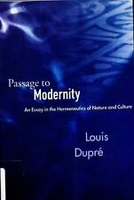 Passage to Modernity: An Essay in the Hermeneutics of Nature and Culture by Dup