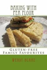 Baking with Pea Flour : Gluten-Free Family Favourites by Wendy Blane (2013,...
