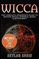 Wicca: The Complete Beginner's Guide to Wiccan Spells, Symbols, Magic & Witchcra