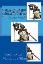 As Aventuras de Um Lendário Cavaleiro Da Ordem de Cristo: O Deconhecido...